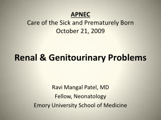 APNEC Care of the Sick and Prematurely Born October 21, 2009 Renal & Genitourinary Problems