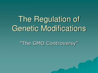 The Regulation of Genetic Modifications