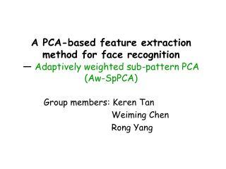 Group members: Keren Tan Weiming Chen Rong Yang