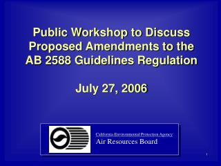 Public Workshop to Discuss Proposed Amendments to the  AB 2588 Guidelines Regulation July 27, 2006