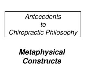 Antecedents  to  Chiropractic Philosophy