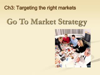 Ch3: Targeting the right markets