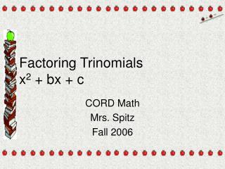 Factoring Trinomials x 2  + bx + c