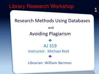 1L  Research Methods Using Databases   and Avoiding Plagiarism                             AJ 319