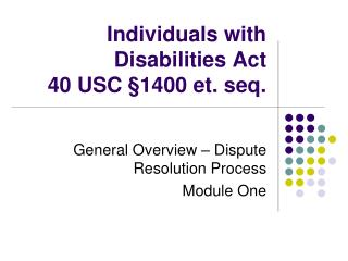 Individuals with Disabilities Act  40 USC  �1400 et. seq.