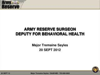 ARMY RESERVE SURGEON DEPUTY FOR BEHAVIORAL HEALTH