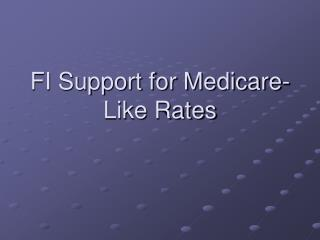 FI Support for Medicare-Like Rates