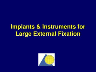 Implants & Instruments for Large External Fixation