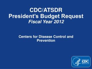 CDC/ATSDR President's Budget Request Fiscal Year 2012