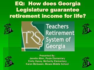EQ:  How does Georgia Legislature guarantee retirement income for life?