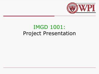 IMGD 1001: Project Presentation