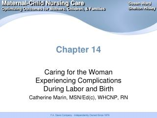 Caring for the Woman Experiencing Complications During Labor and Birth Catherine Marin, MSN