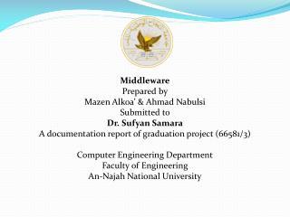 Middleware Prepared by Mazen Alkoa' & Ahmad  Nabulsi Submitted to  Dr.  Sufyan  Samara