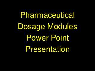 Pharmaceutical  Dosage Modules Power Point Presentation