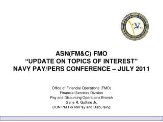 "ASN(FM&C) FMO ""UPDATE ON TOPICS OF INTEREST""  NAVY PAY/PERS CONFERENCE – JULY 2011"