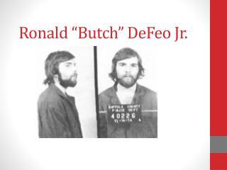 """Ronald """"Butch""""  DeFeo  Jr."""
