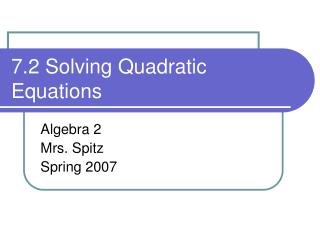 7.2 Solving Quadratic Equations