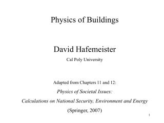 Physics of Buildings David Hafemeister Cal Poly University Adapted from Chapters 11 and 12: