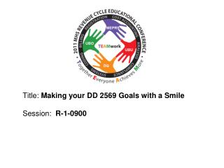 Title:  Making your DD 2569 Goals with a Smile  Session :   R-1-0900