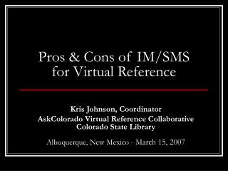 Pros & Cons of IM/SMS for Virtual Reference