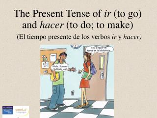 The Present Tense of  ir  (to go) and  hacer  (to do; to make)