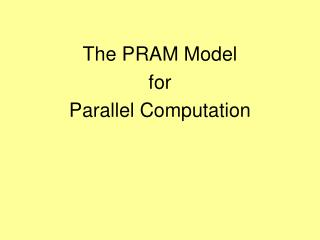 The PRAM Model  for  Parallel Computation