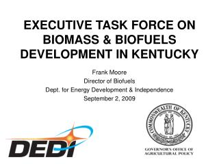 Frank Moore Director of Biofuels Dept. for Energy Development & Independence September 2, 2009