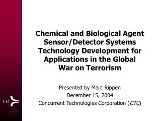 Presented by Marc Rippen December 15, 2004 Concurrent Technologies Corporation ( CTC )