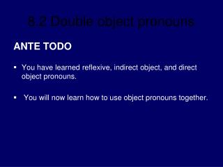 ANTE TODO You have learned reflexive, indirect object, and direct object pronouns.