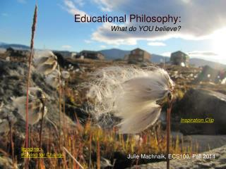 Educational Philosophy:                     What do YOU believe?