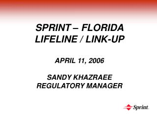 SPRINT � FLORIDA  LIFELINE / LINK-UP APRIL 11, 2006 SANDY KHAZRAEE REGULATORY MANAGER