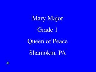 Mary Major Grade 1  Queen of Peace  Shamokin, PA