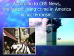 According to CBS News,                   the fastest rising crime in America is not terrorism.