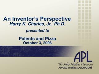 An Inventor's Perspective Harry K. Charles, Jr., Ph.D.