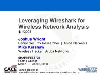 Leveraging Wireshark for Wireless Network Analysis 4/1/2008 Joshua Wright