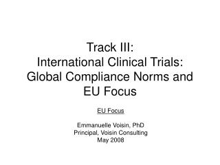 Track III: International Clinical Trials: Global Compliance Norms and EU Focus
