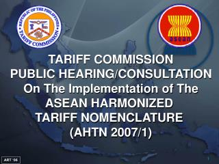 TARIFF COMMISSION PUBLIC HEARING/CONSULTATION On The Implementation of The ASEAN HARMONIZED