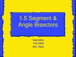 1.5 Segment & Angle Bisectors