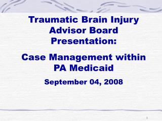 Traumatic Brain Injury Advisor Board Presentation: Case Management within PA Medicaid