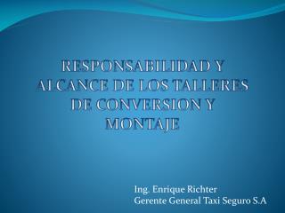Ing. Enrique Richter Gerente General Taxi Seguro S.A