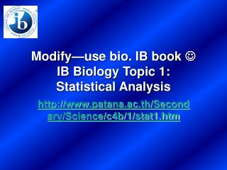 Modify—use bio. IB book   IB Biology Topic 1:   Statistical Analysis