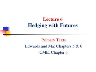 Lecture  6 Hedging with Futures