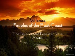 Mi' kmaq  Peoples of the East Coast