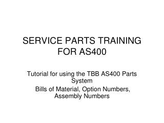 SERVICE PARTS TRAINING FOR AS400