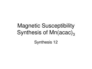 Magnetic Susceptibility Synthesis of Mn(acac) 3