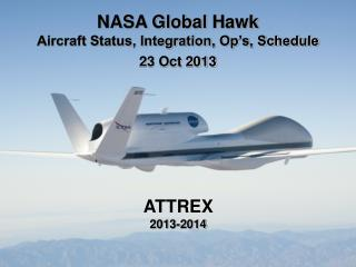 NASA Global  Hawk Aircraft Status, Integration, Op's, Schedule 23 Oct 2013