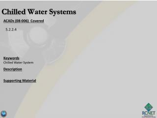 ACADs (08-006)  Covered Keywords Chilled Water System Description Supporting Material