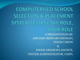 COMPUTERISED SCHOOL SELECTION & PLACEMENT SYSTEM (CSSPS): MY ROLE, YOUR ROLE