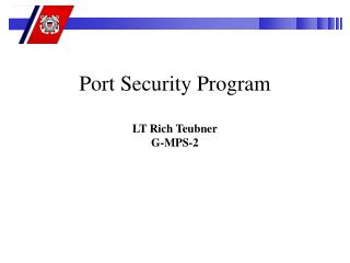 Port Security Program LT Rich Teubner G-MPS-2