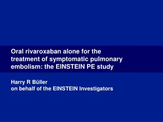 Oral rivaroxaban alone for the treatment of symptomatic pulmonary embolism: the EINSTEIN PE study